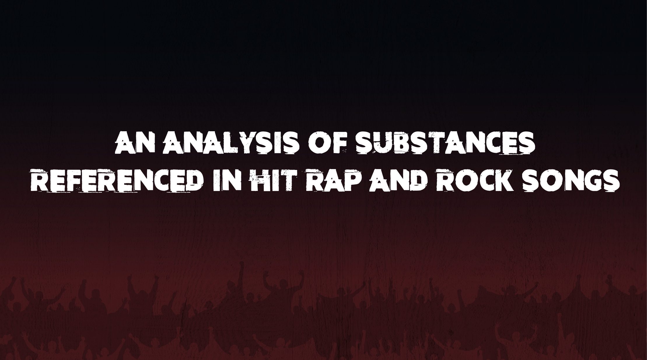 An Analysis of Substances Referenced in Hit Rap and Rock Songs
